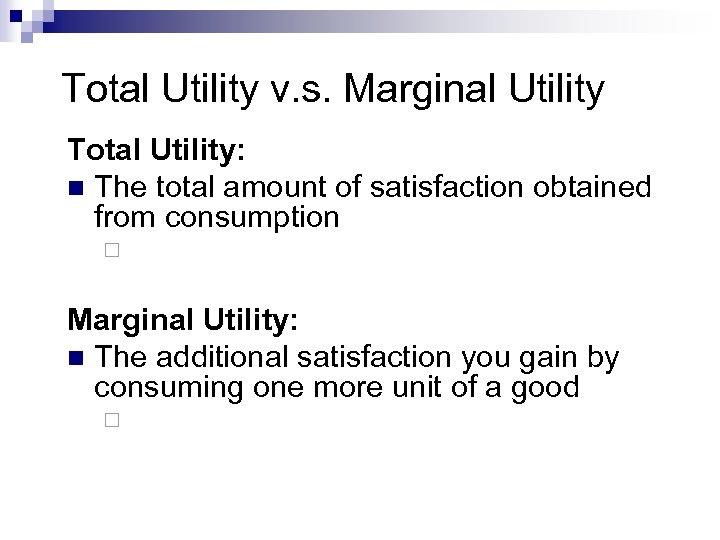 Total Utility v. s. Marginal Utility Total Utility: n The total amount of satisfaction