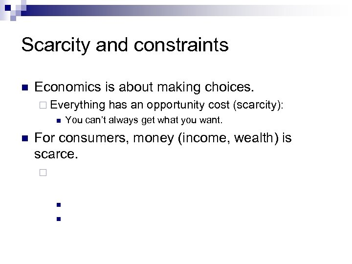 Scarcity and constraints n Economics is about making choices. ¨ Everything n n has