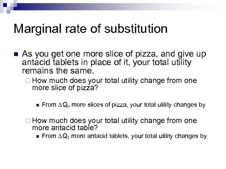 Marginal rate of substitution n As you get one more slice of pizza, and