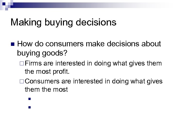 Making buying decisions n How do consumers make decisions about buying goods? ¨ Firms