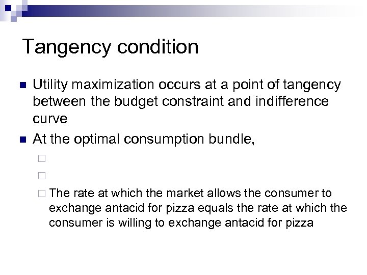 Tangency condition n n Utility maximization occurs at a point of tangency between the