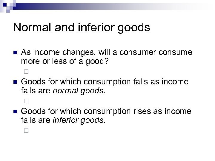 Normal and inferior goods n As income changes, will a consumer consume more or
