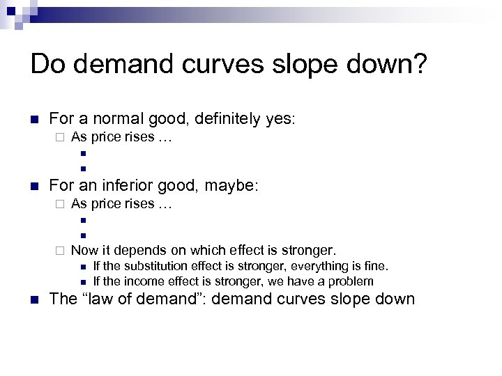 Do demand curves slope down? n For a normal good, definitely yes: ¨ As