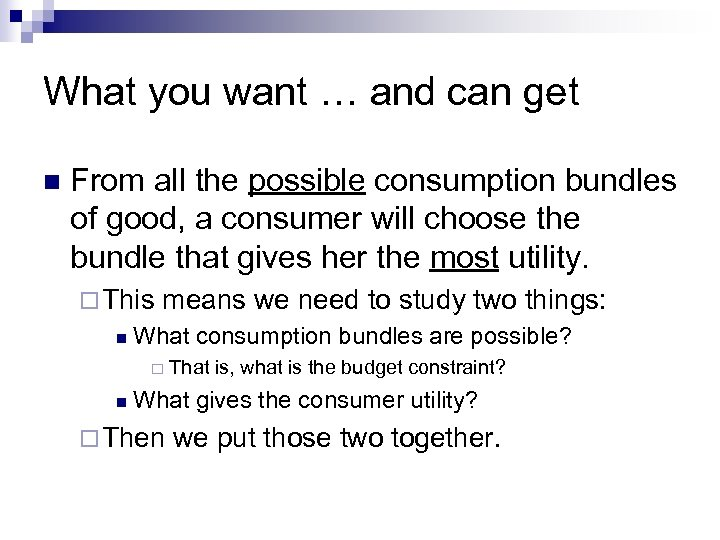 What you want … and can get n From all the possible consumption bundles