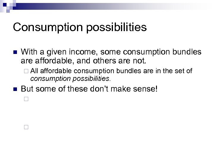 Consumption possibilities n With a given income, some consumption bundles are affordable, and others