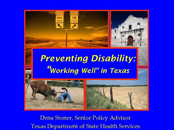 "Preventing Disability: ""Working Well"" in Texas Dena Stoner, Senior Policy Advisor Texas Department of"