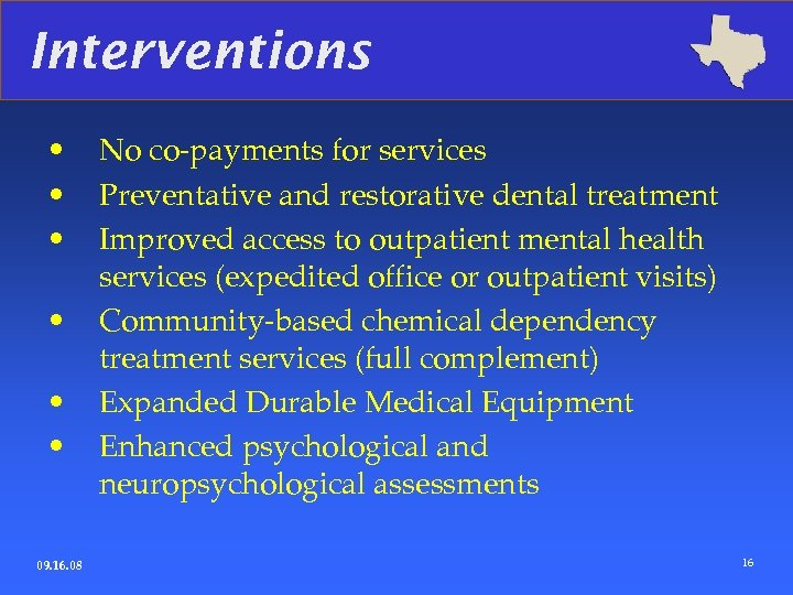 Interventions • • • 09. 16. 08 No co-payments for services Preventative and restorative