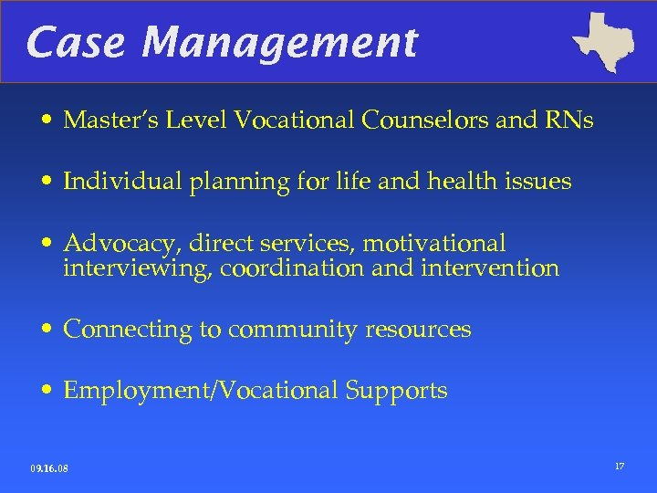 Case Management • Master's Level Vocational Counselors and RNs • Individual planning for life