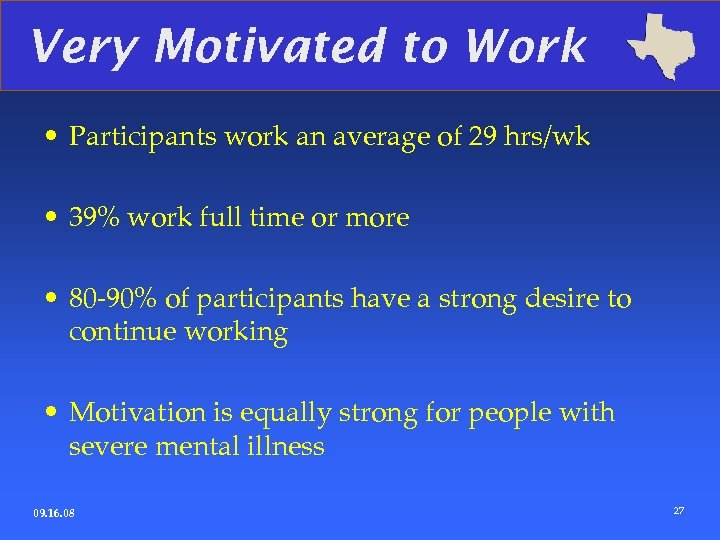 Very Motivated to Work • Participants work an average of 29 hrs/wk • 39%