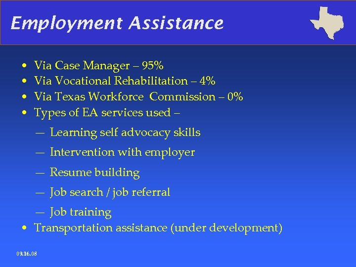 Employment Assistance • • Via Case Manager – 95% Via Vocational Rehabilitation – 4%