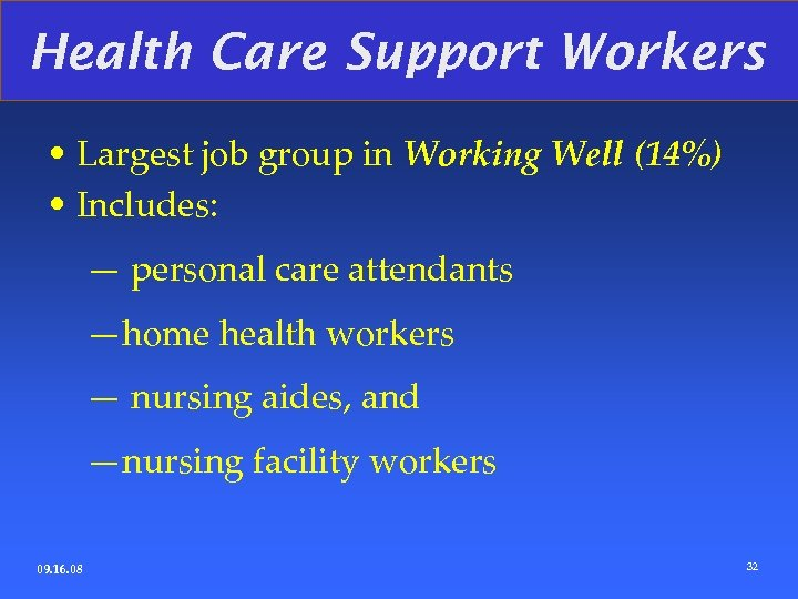 Health Care Support Workers • Largest job group in Working Well (14%) • Includes: