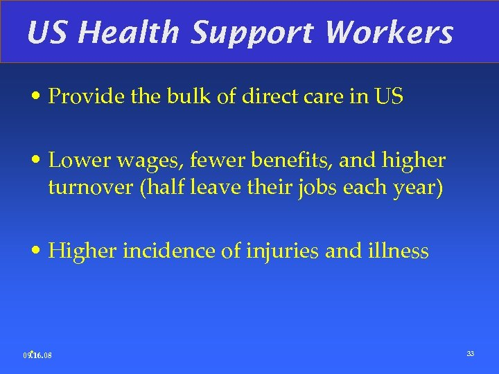 US Health Support Workers • Provide the bulk of direct care in US •