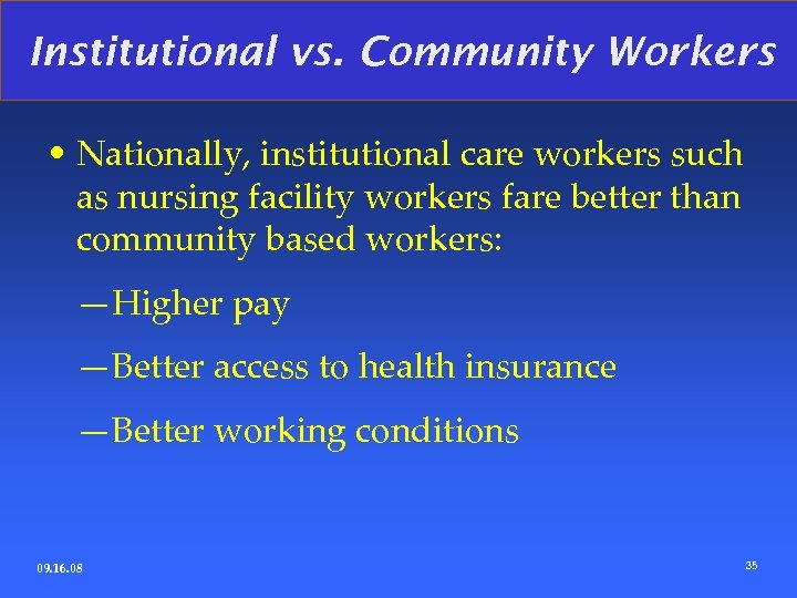 Institutional vs. Community Workers • Nationally, institutional care workers such as nursing facility workers