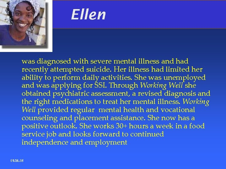 Ellen was diagnosed with severe mental illness and had recently attempted suicide. Her illness