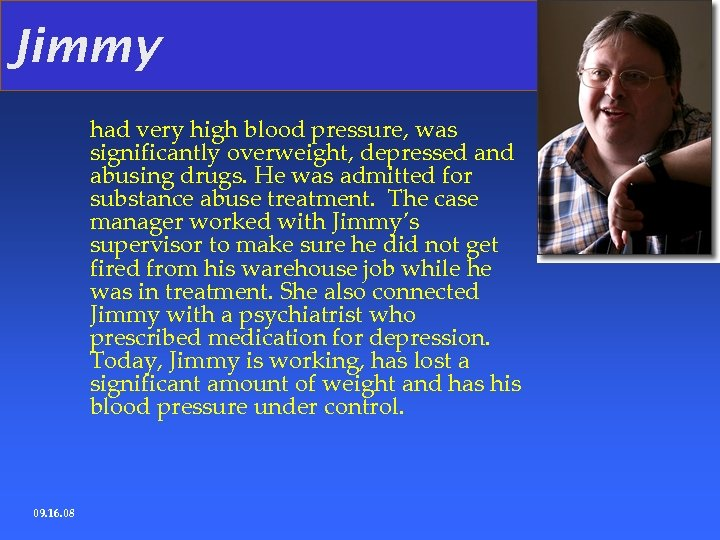 Jimmy had very high blood pressure, was significantly overweight, depressed and abusing drugs. He