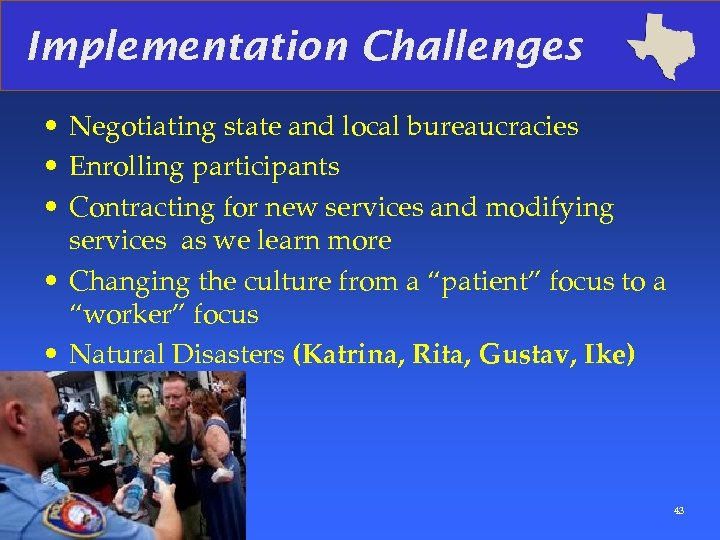 Implementation Challenges • Negotiating state and local bureaucracies • Enrolling participants • Contracting for