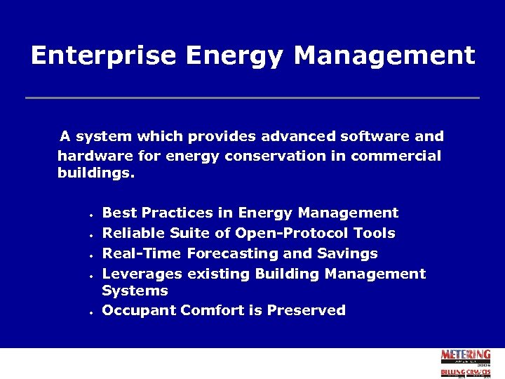 Enterprise Energy Management A system which provides advanced software and hardware for energy conservation