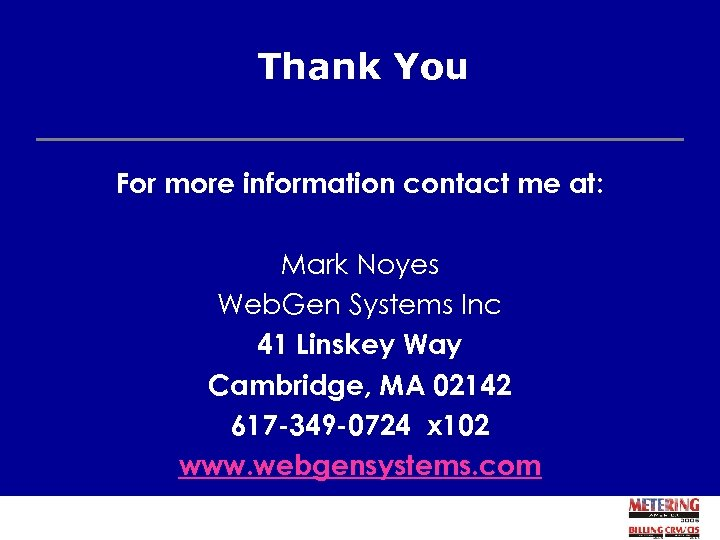 Thank You For more information contact me at: Mark Noyes Web. Gen Systems Inc