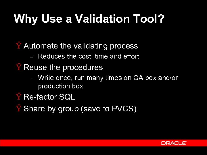 Why Use a Validation Tool? Ÿ Automate the validating process – Reduces the cost,