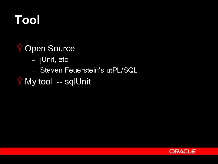 Tool Ÿ Open Source – – j. Unit, etc. Steven Feuerstein's ut. PL/SQL Ÿ