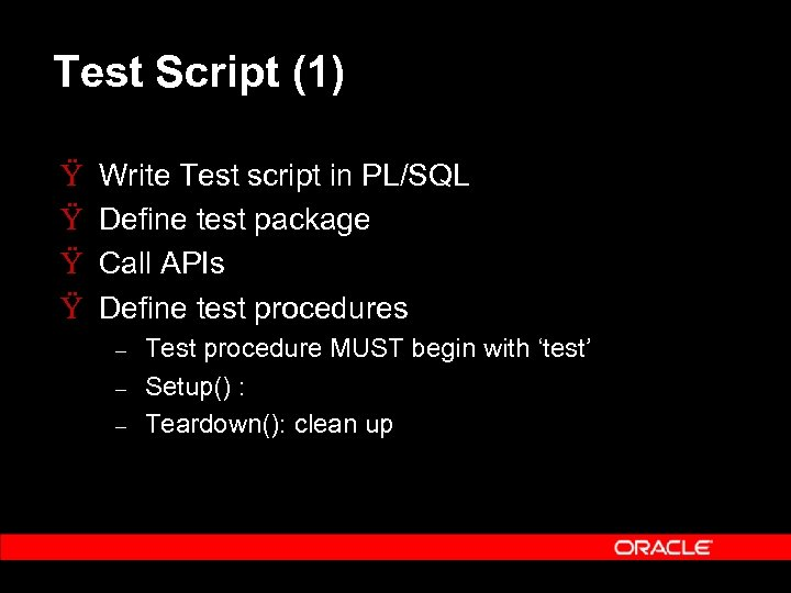 Test Script (1) Ÿ Ÿ Write Test script in PL/SQL Define test package Call