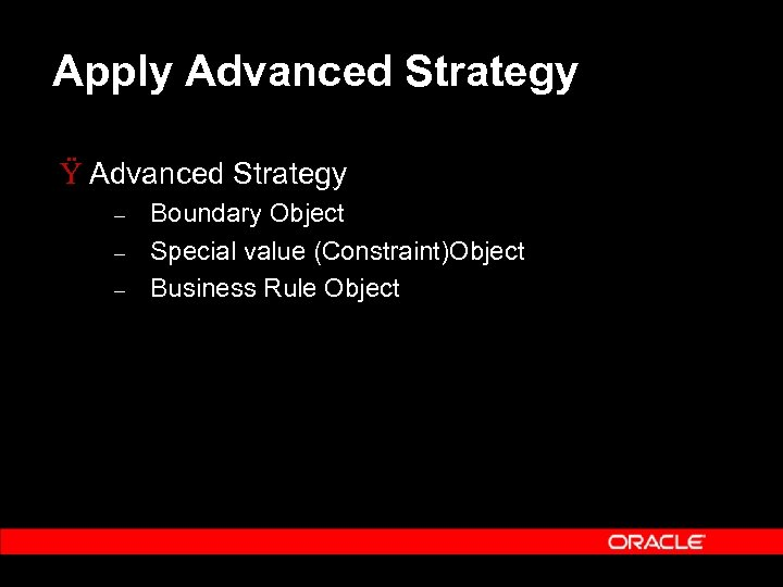 Apply Advanced Strategy Ÿ Advanced Strategy – – – Boundary Object Special value (Constraint)Object