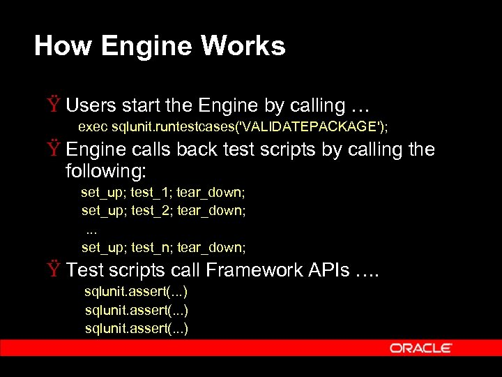How Engine Works Ÿ Users start the Engine by calling … exec sqlunit. runtestcases('VALIDATEPACKAGE');
