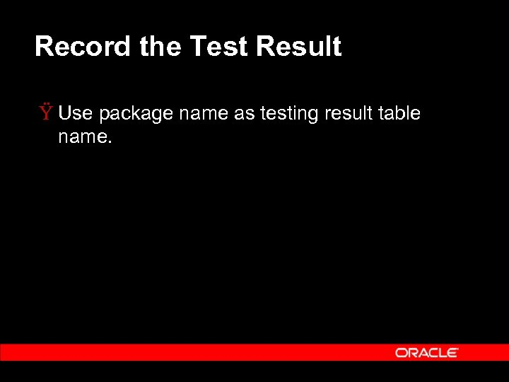 Record the Test Result Ÿ Use package name as testing result table name.