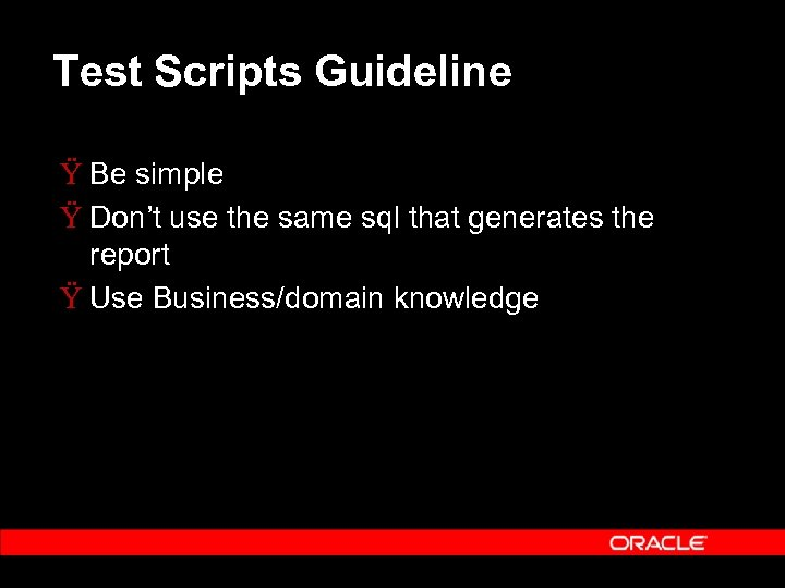 Test Scripts Guideline Ÿ Be simple Ÿ Don't use the same sql that generates