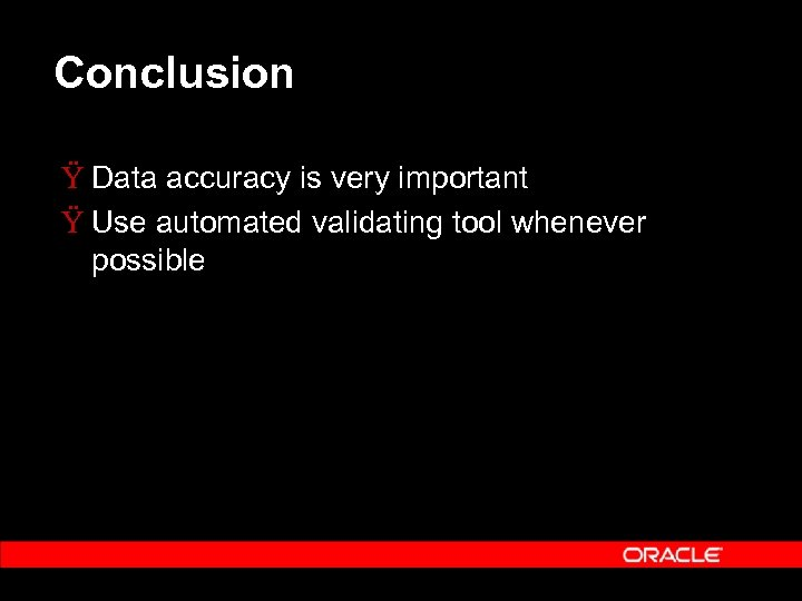 Conclusion Ÿ Data accuracy is very important Ÿ Use automated validating tool whenever possible