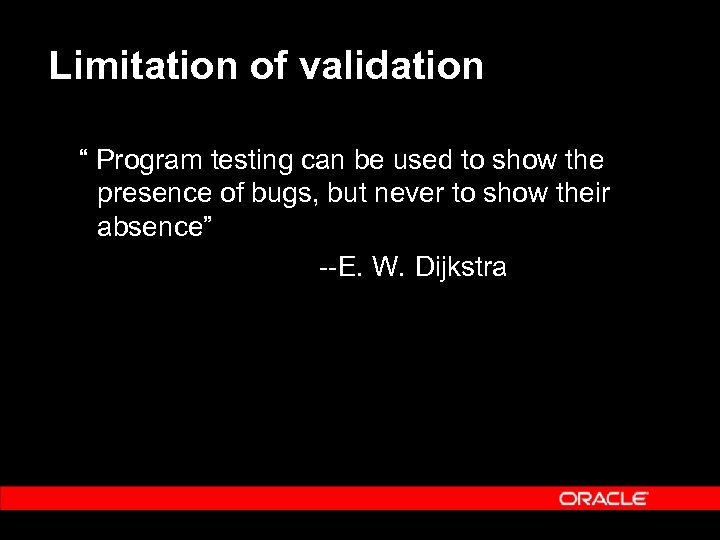 "Limitation of validation "" Program testing can be used to show the presence of"