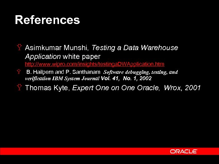 References Ÿ Asimkumar Munshi, Testing a Data Warehouse Application white paper http: //www. wipro.