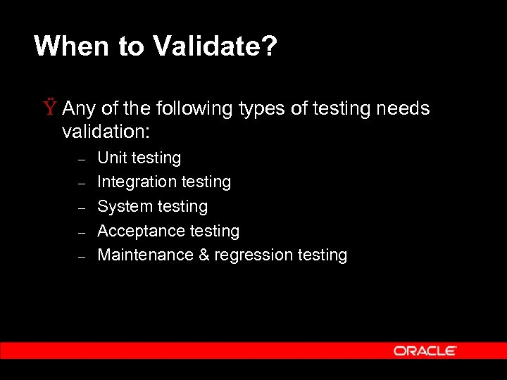 When to Validate? Ÿ Any of the following types of testing needs validation: –