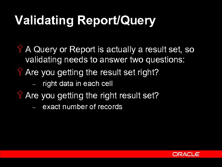 Validating Report/Query Ÿ A Query or Report is actually a result set, so validating