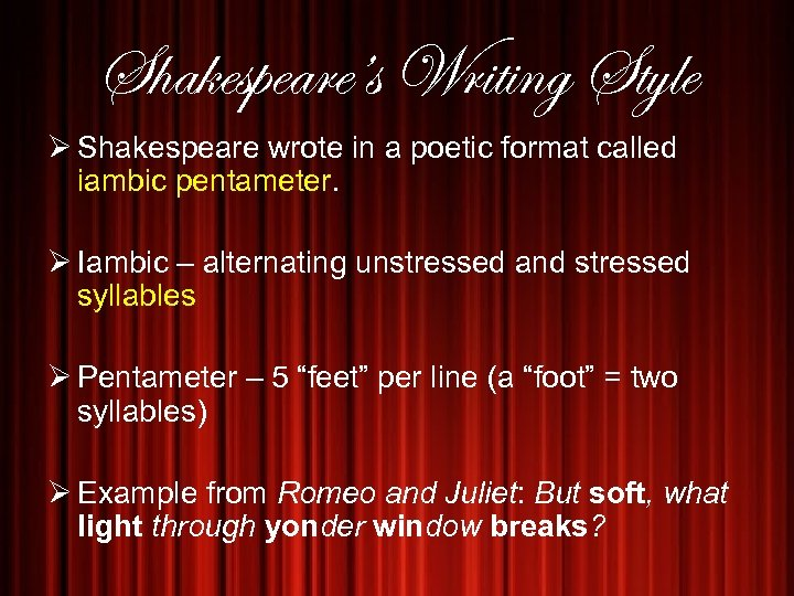 Shakespeare's Writing Style Ø Shakespeare wrote in a poetic format called iambic pentameter. Ø