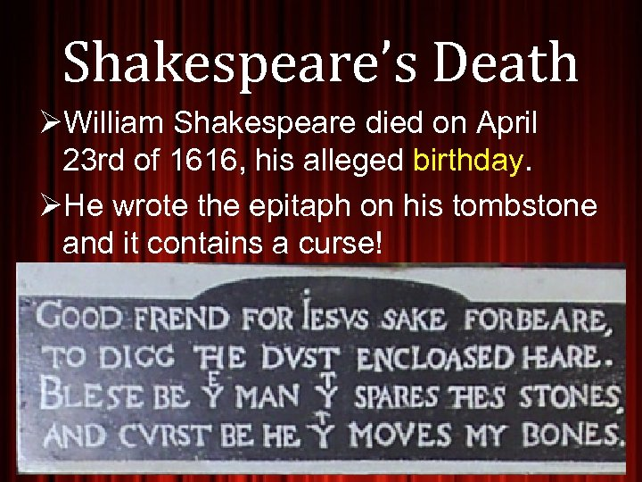 Shakespeare's Death ØWilliam Shakespeare died on April 23 rd of 1616, his alleged birthday.