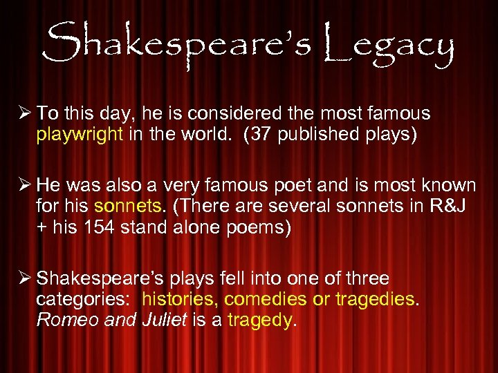 Shakespeare's Legacy Ø To this day, he is considered the most famous playwright in