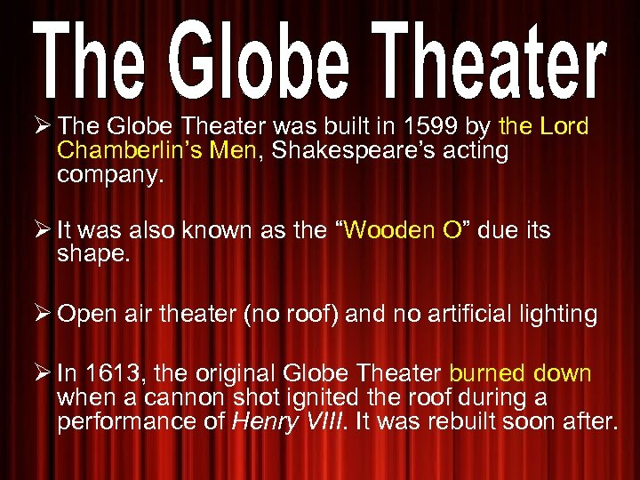 Ø The Globe Theater was built in 1599 by the Lord Chamberlin's Men, Shakespeare's