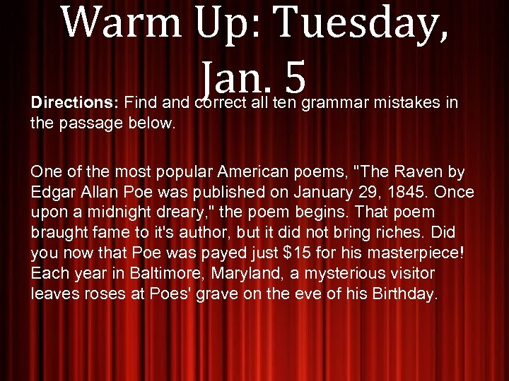 Warm Up: Tuesday, Jan. 5 Directions: Find and correct all ten grammar mistakes in