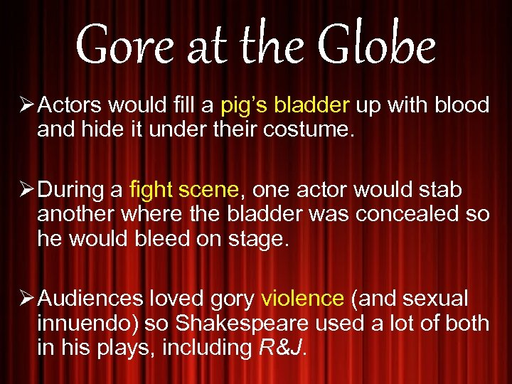 Gore at the Globe Ø Actors would fill a pig's bladder up with blood