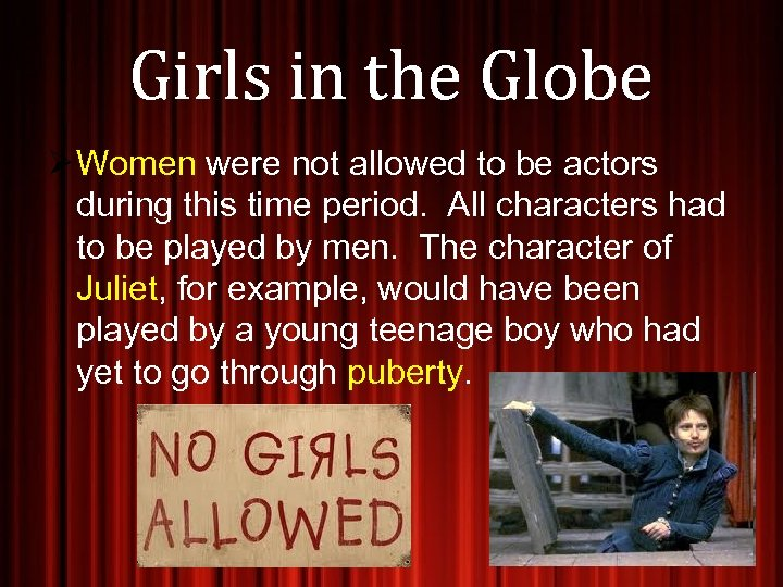 Girls in the Globe Ø Women were not allowed to be actors during this