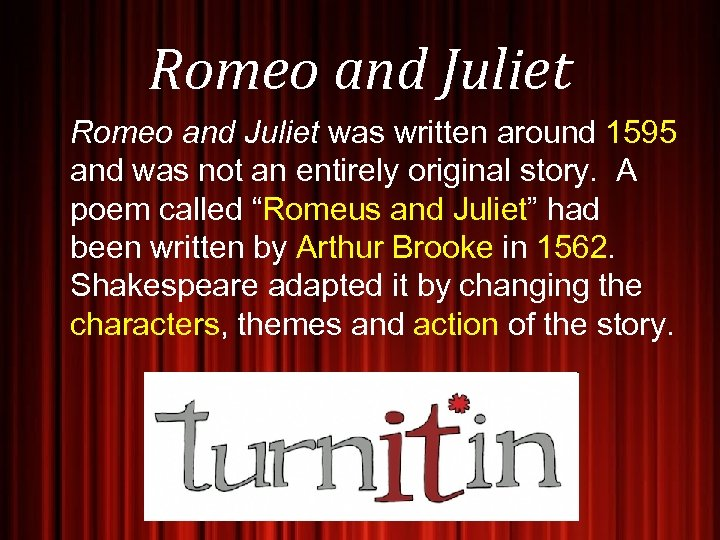 Romeo and Juliet was written around 1595 and was not an entirely original story.