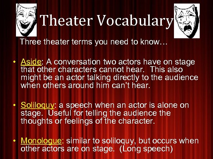 Theater Vocabulary Three theater terms you need to know… • Aside: A conversation two