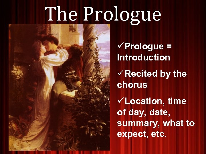 The Prologue üPrologue = Introduction üRecited by the chorus üLocation, time of day, date,