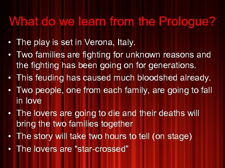 What do we learn from the Prologue? • The play is set in Verona,