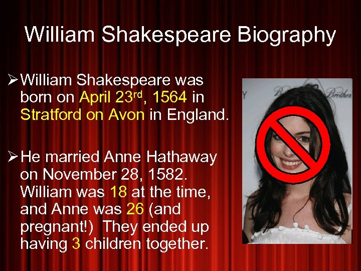 William Shakespeare Biography Ø William Shakespeare was born on April 23 rd, 1564 in