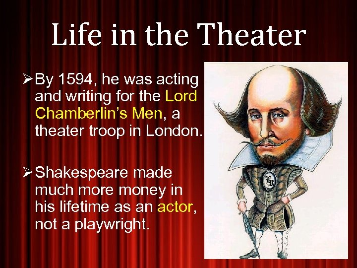 Life in the Theater Ø By 1594, he was acting and writing for the