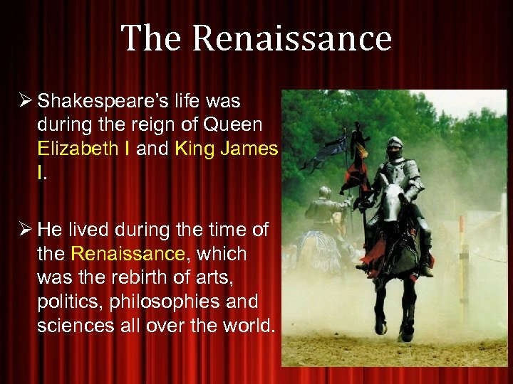 The Renaissance Ø Shakespeare's life was during the reign of Queen Elizabeth I and