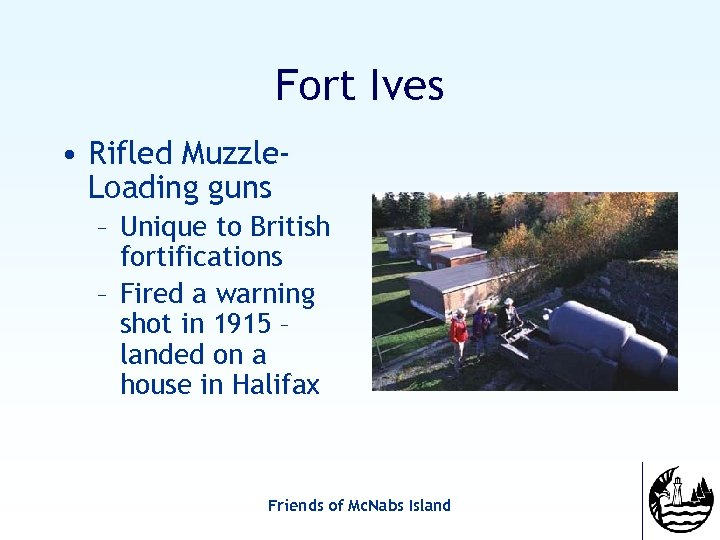 Fort Ives • Rifled Muzzle. Loading guns – Unique to British fortifications – Fired