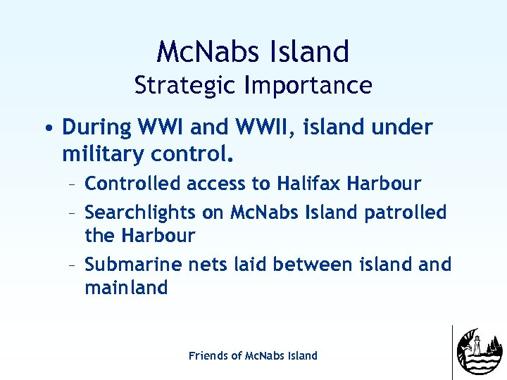 Mc. Nabs Island Strategic Importance • During WWI and WWII, island under military control.